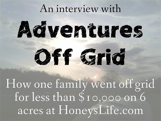 Adventures off grid 1 family, >$10,000, 6 acres HoneysLife.com